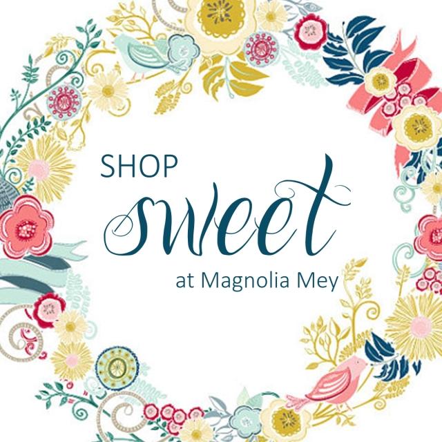 Magnolia Mey Shop Sweet