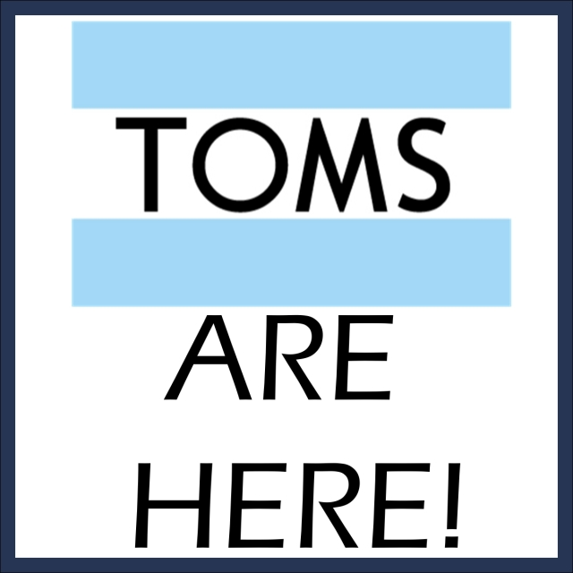 TOMS are Here